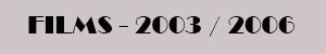Movie-Men -/ TRABAJOS Films 2003-2006