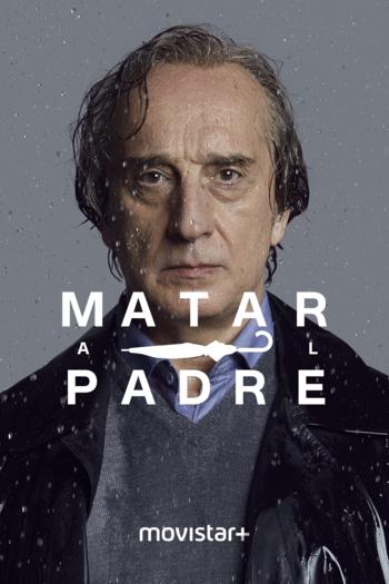 2018 Matar al padre (TV Mini-Series)